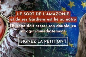 LE SORT DE L'AMAZONIE ET DE SES GARDIENS EST LIÉ AU NÔTRE : L'EUROPE DOIT CESSER SON DOUBLE-JEU ET AGIR IMMÉDIATEMENT !